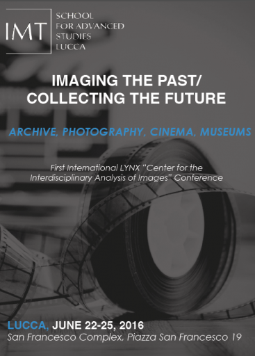"Until Proven Otherwise / Talk - Imaging the Past/Collecting the Future: Archive, Photography, Cinema, Museums First International ""LYNX Center for the Interdisciplinary Analysis of Images"" Conference"